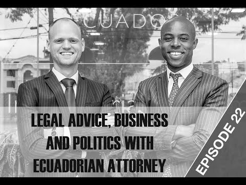 Legal Advice, Business and Politics With Ecuadorian Attorney – Ecuador Insider Podcast #22