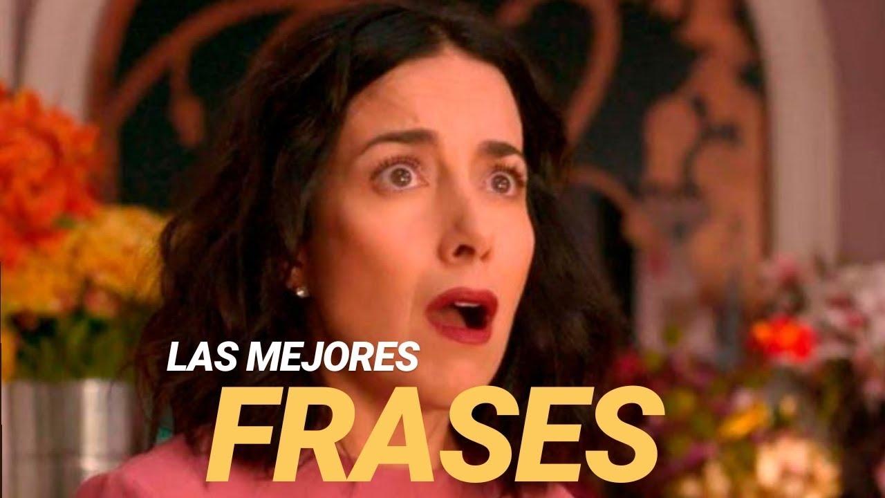 Las Mejores Frases De Paulina De La Mora La Casa De Las Flores