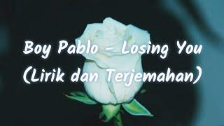 Boy Pablo - Losing you (Lirik dan Terjemahan)
