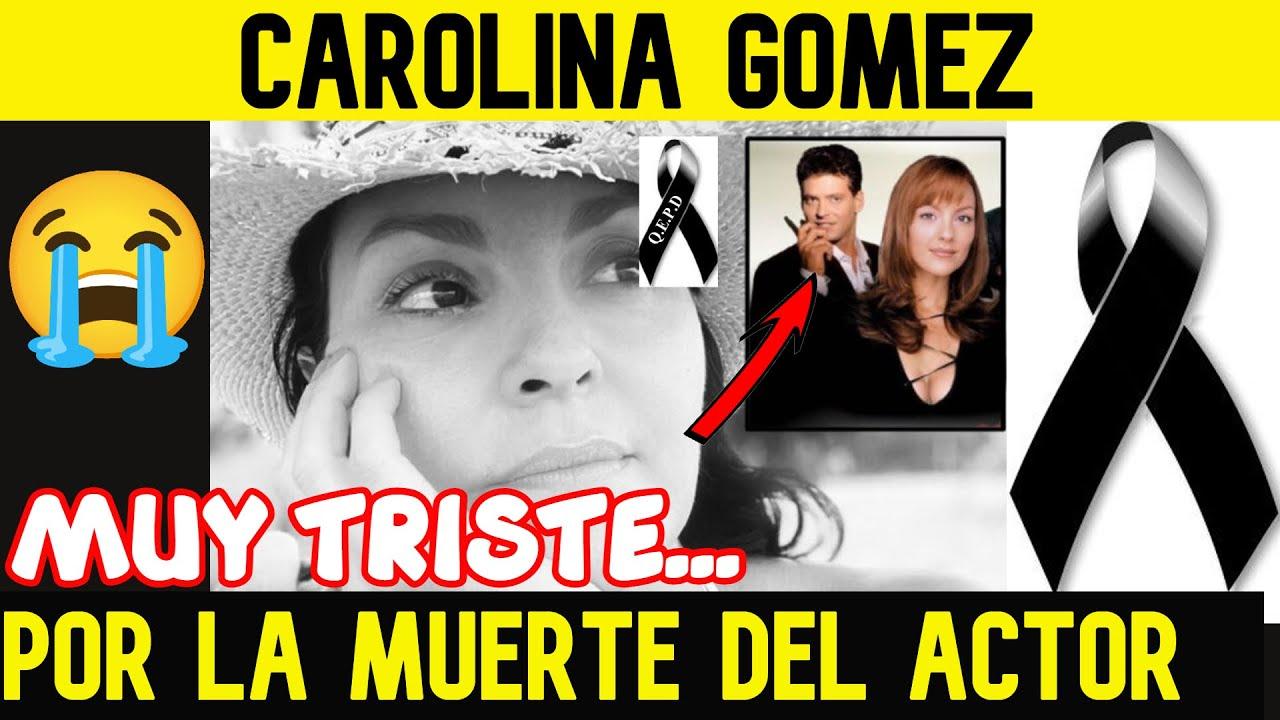 LA ACTRIZ CAROLINA GOMEZ LAMENTA LA MUERTE DEL RECONOCIDO ACTOR(Fue su amor en la viuda de la mafi@)