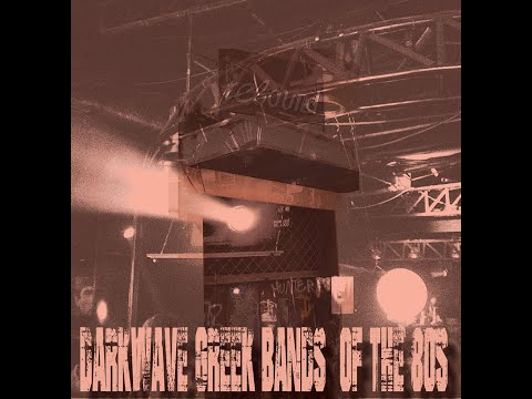 Darkwave/Post Punk Greek bands  of the 80s