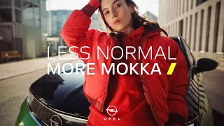 Less Normal. More Mokka. This is Opel!