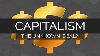 Capitalism -- The Unknown Ideal?