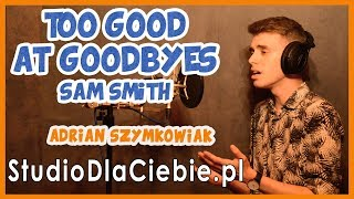 Too Good At Goodbyes - Sam Smith (cover by Adrian Szymkowiak) #1125
