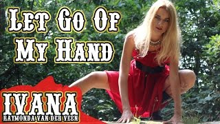 Ivana - Let Go Of My Hand (Original Song & Official Music Video)