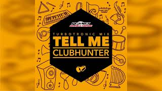 Clubhunter - Tell Me (Turbotronic Radio Edit)