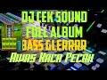 DJ Cek Sound Full Album Bass GLERRR Parah Klariti