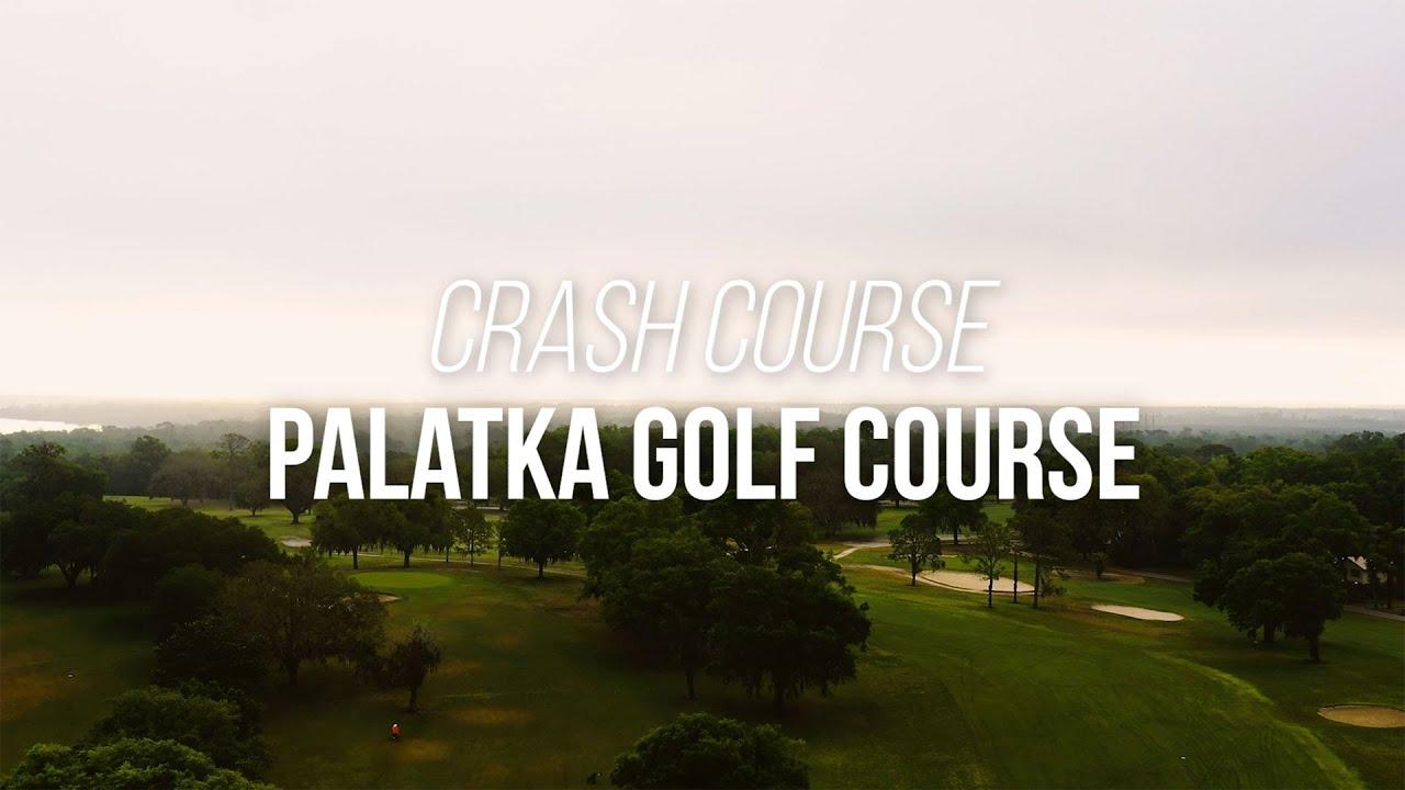 Crash Course: Palatka Golf Course
