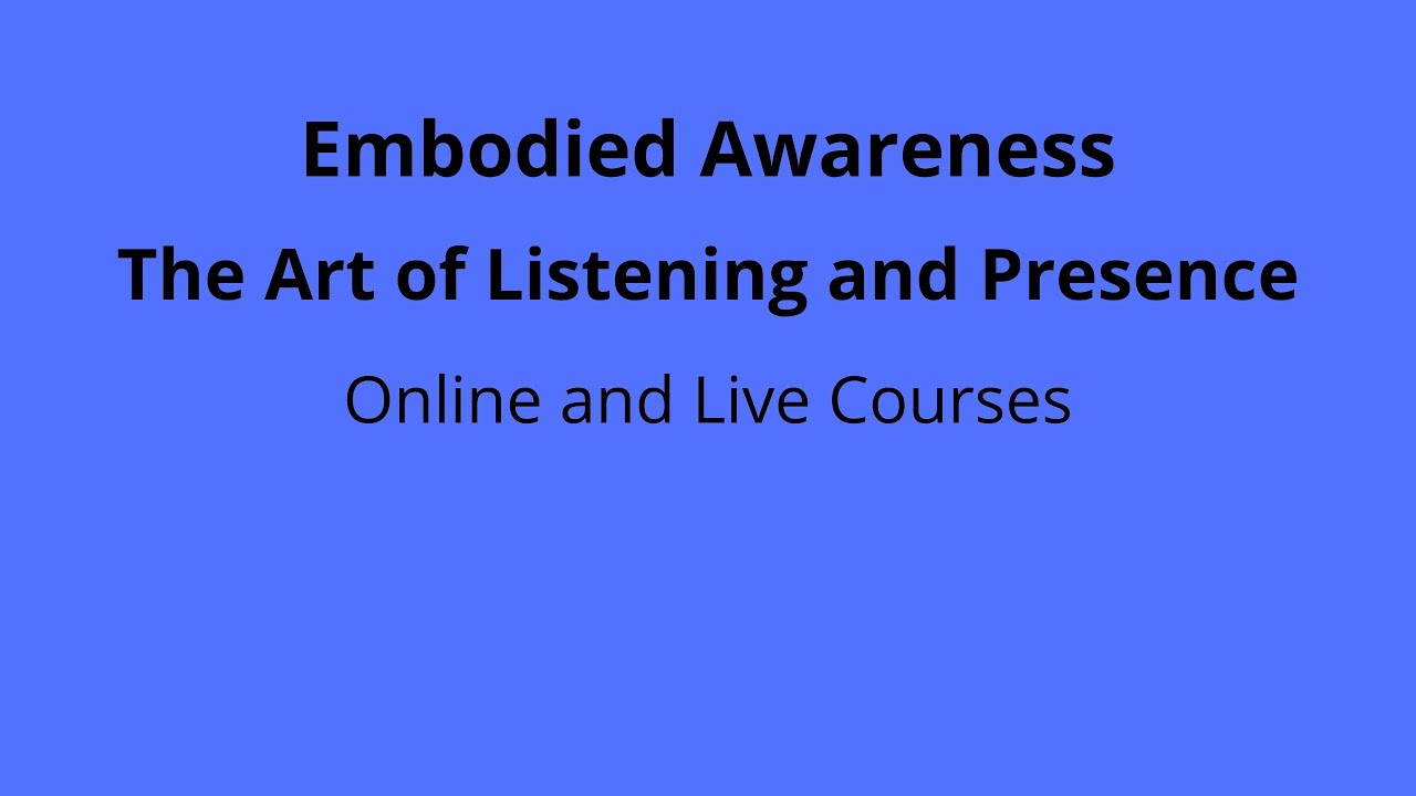 Embodied Awareness - The Key to Feeling Safe and Listened to