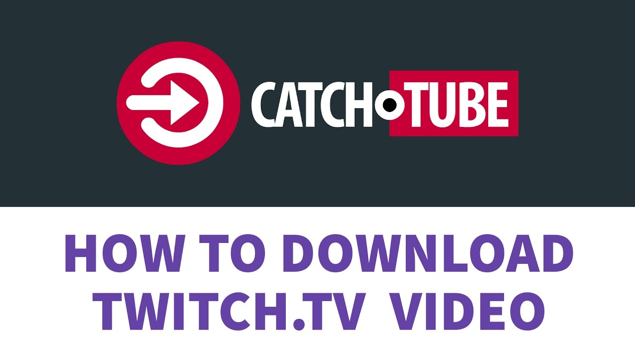 How to Download Videos from Twitch tv? Simple Way to Catch HD Video