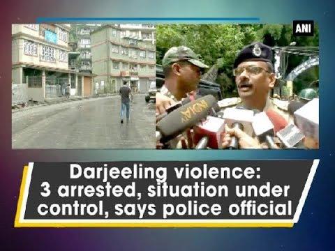 Darjeeling violence: 3 arrested, situation under control, says police official - West Bengal News