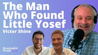 The Man Who Found Little Yosef - Everyone Can Be Meaningful   Meaningful People #55