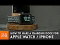 Apple Watch & iPhone Charging Dock // Woodworking How To