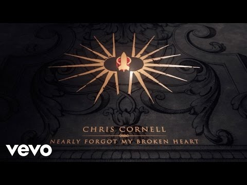 Chris Cornell  Nearly Forgot My Broken Heart Lyric