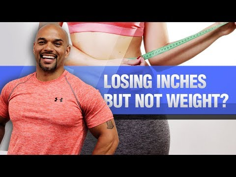 Losing Inches But Not Weight? Here's What To Do!