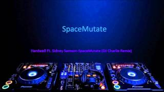 Hardwell ft Sidney Samson - SpaceMutate ( DJ Charlie Remix )