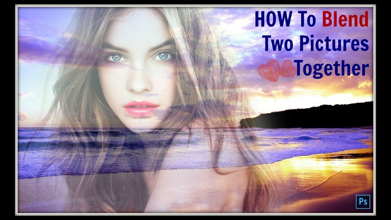 How to blend two pictures together in low time# 1:29 - YouTube