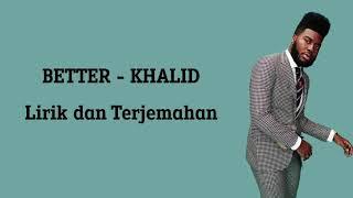 Better - Khalid (Lirik dan Terjemahan Indonesia)