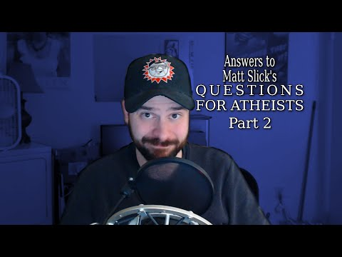 Answers to Matt Slick's Questions for Atheists - Part 2