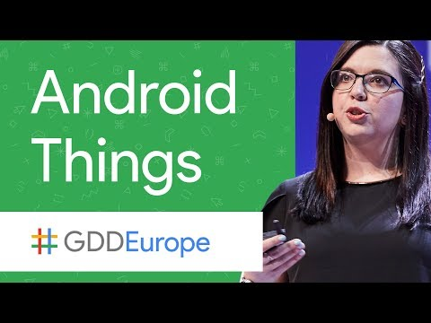 Android Things: The IoT Platform for Everyone (GDD Europe '17)