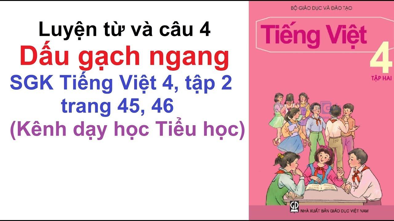 Luyện từ và câu lớp 4 tuần 23 – Dấu gạch ngang – SGK Tiếng Việt 4 trang 45, 46