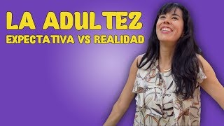 La Adultez. Expectativa vs Realidad