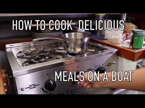 Life is Like Sailing - How to Cook Delicious Meals on a Boat