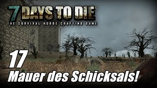 7 Days to Die [17] [Alpha 13] [Mauer des Schicksals] [Let's Play Gameplay Deutsch German HD] thumbnail