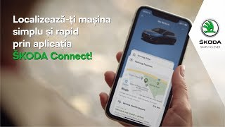 Localizarea mașinii tale cu aplicația ŠKODA Connect!