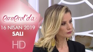 Esra Erol'da 16 Nisan 2019 | Salı