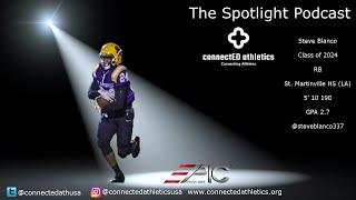 The Spotlight Podcast - '24 RB Steve Blanco St. Martinville HS (LA)