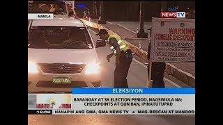 BT: Barangay at sk election period, nagsimula na; checkpoints at gun ban, ipinatutupad
