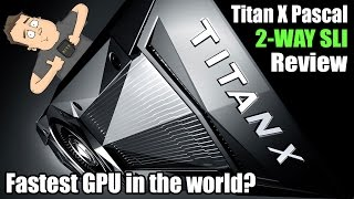fastest graphics cards in the world nvidia titan x pascal gpu s in sli