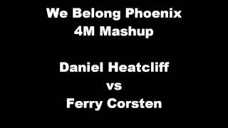 Daniel Heatcliff vs Ferry Corsten - We Belong Phoenix (4M Mashup)