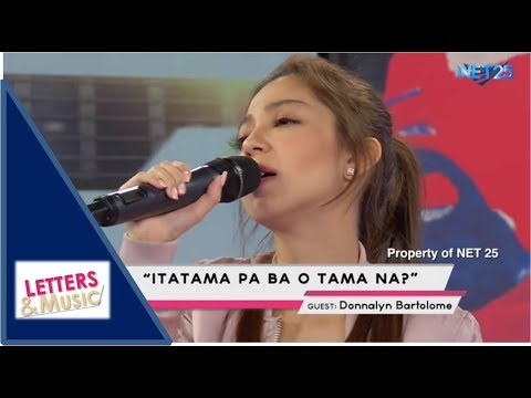 DONNALYN BARTOLOME - ITATAMA PA BA O TAMA NA (NET25 LETTERS AND MUSIC)