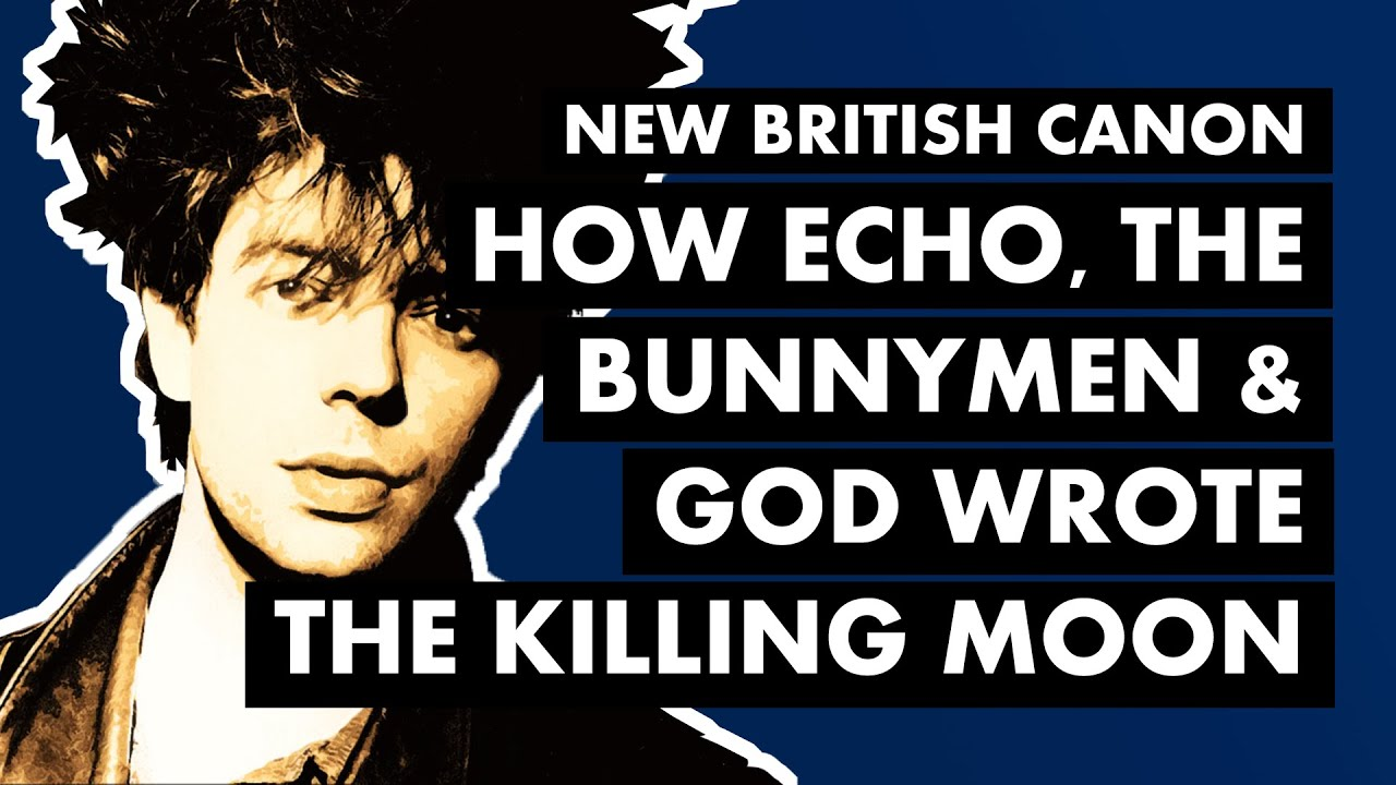 """Download How Echo & The Bunnymen and God Wrote """"The Killing Moon""""   New British Canon"""