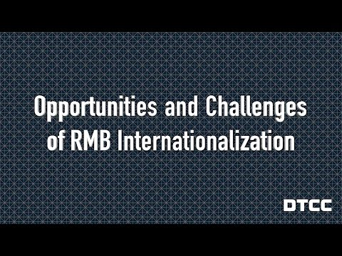 Opportunities and Challenges of RMB Internationalization with DTCC's Matthew Chan