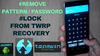 Remove Pattern/Password Lock From TWRP Recovery (Delete's all Internal DATA)