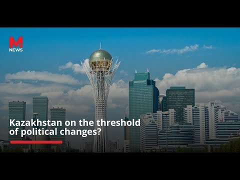 Kazakhstan on the threshold of political changes? | News M.News World