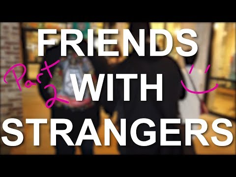 PK - 'Friends With Strangers' - Part 2