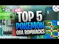 Top 5 Best Pokemon GBA Rom Hacks! (2018)