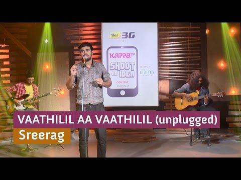 Vaathilil Aa Vaathilil (unplugged) - Sreerag ( Kappa TV Shoot an Idea Contest SOTD)