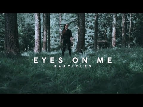 Particles – Eyes On Me