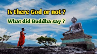 Is there GOD oŗ not ? What did Buddha say ?