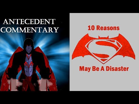 Antecedent Commentary: 10 Reasons Batman v Superman May Be A Distaster