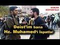 Deistim ! Hz  Muhammed 'i İspatla ! ( Deist Vs Müslüman )  - [ Sokak Röportajı ] #45