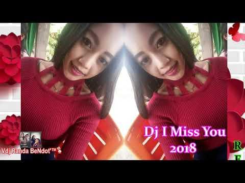DJ I MISS YOU 2018 | REMIX IN PERBAUNGAN | Vdj Randa BeNdot