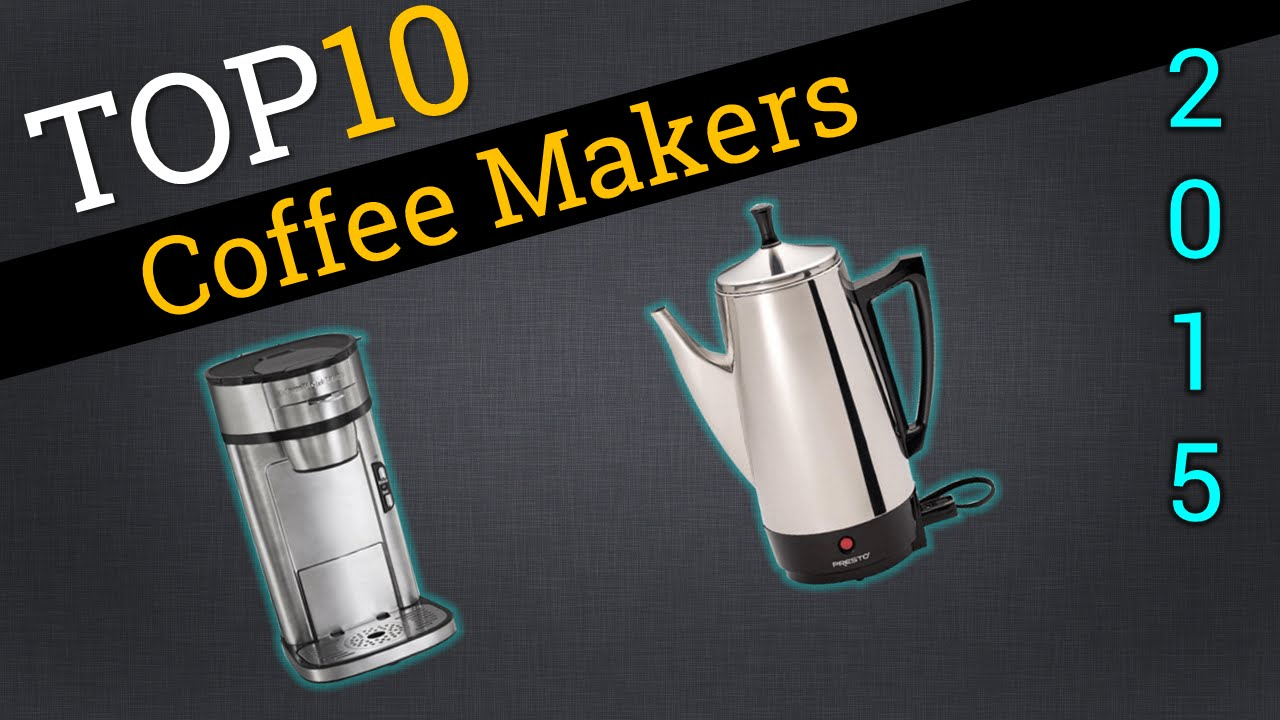 Top 10 Coffee Makers 2015 Best Coffee Maker Review Youtube