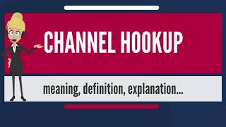 What is CHANNEL HOOKUP? What does CHANNEL HOOKUP mean? CHANNEL HOOKUP meaning & explanation
