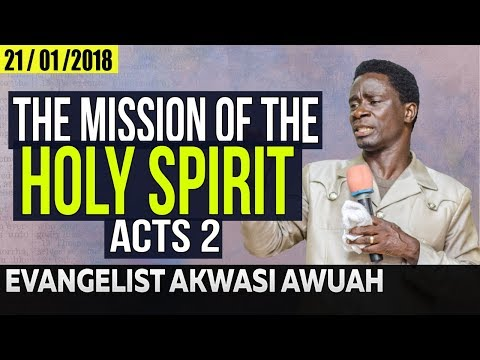 The Mission of The Holy Spirit By Evangelist Akwasi Awuah 2018